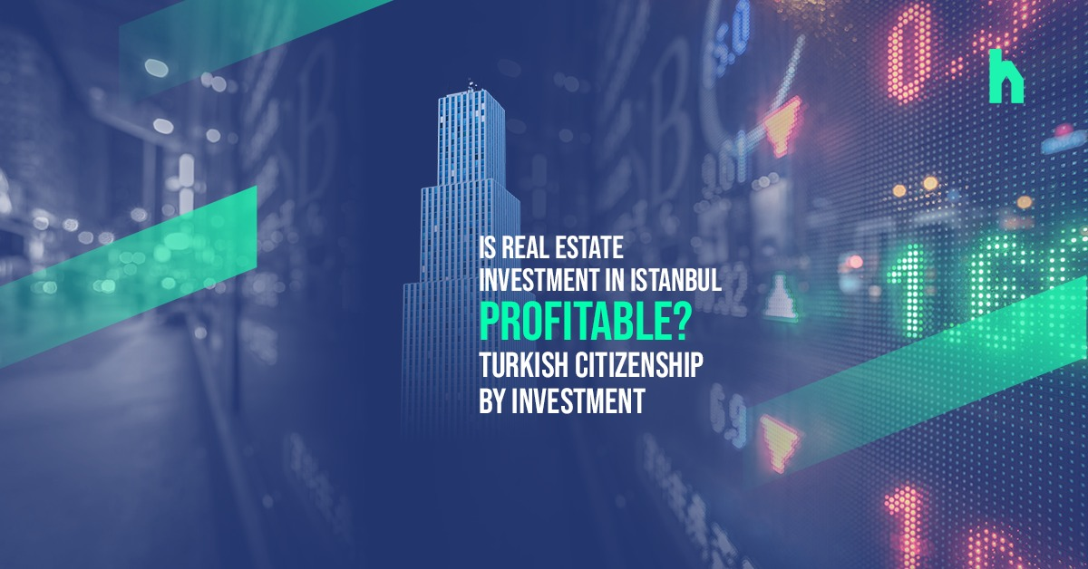 Is real estate investment in Istanbul profitable? Turkish Citizenship by Investment