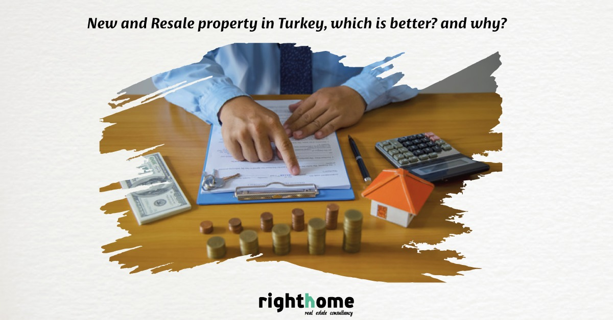 New and Resale property in Turkey, which is better? and why?