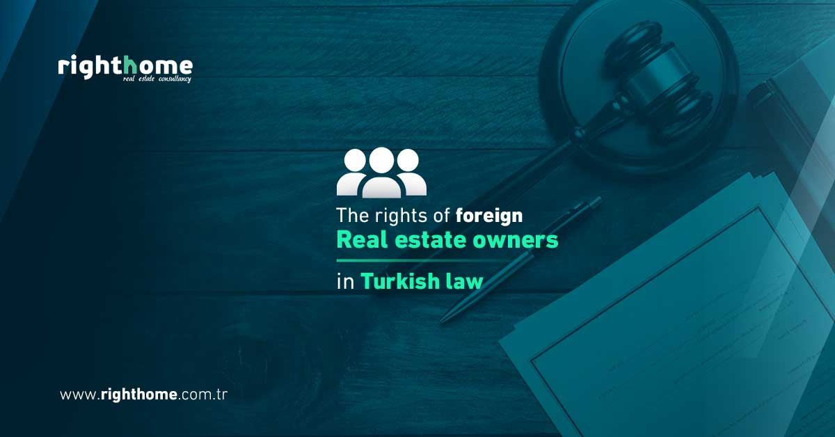 The rights of foreign real estate owners in Turkish law