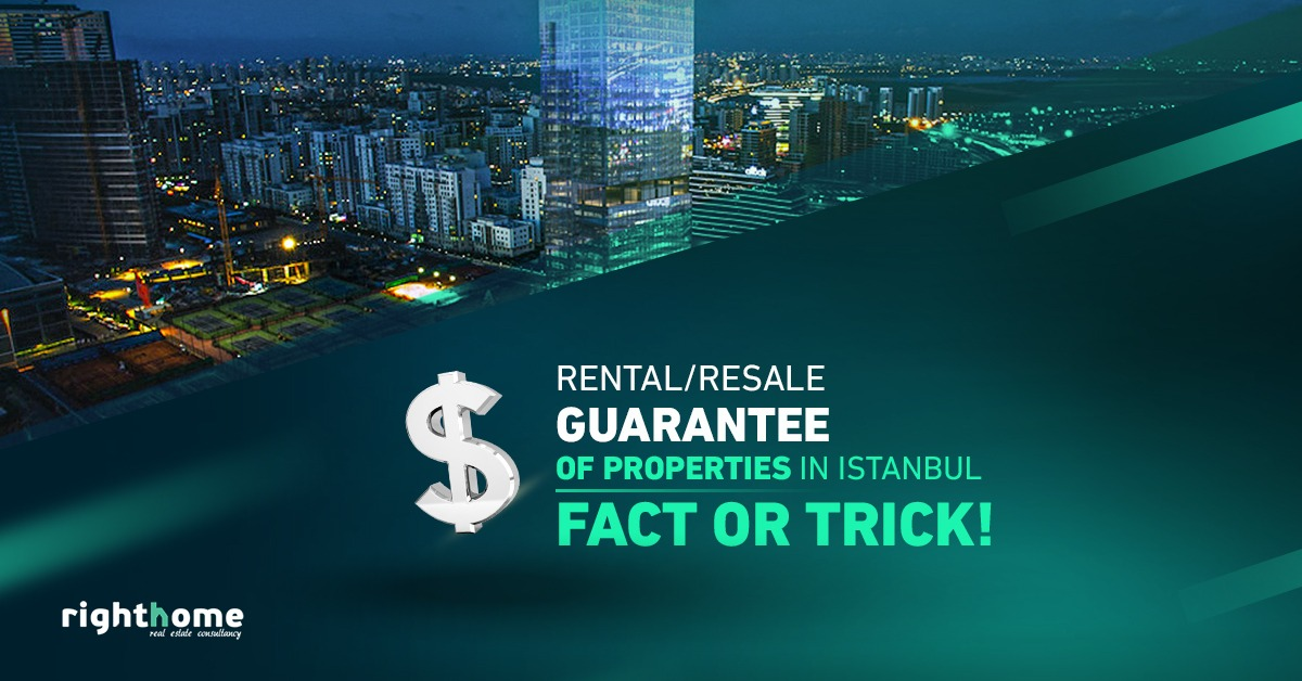 Rental/ resale guarantee of properties in Istanbul. Fact or trick!