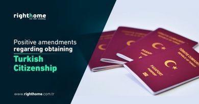 Positive amendments regarding obtaining Turkish citizenship